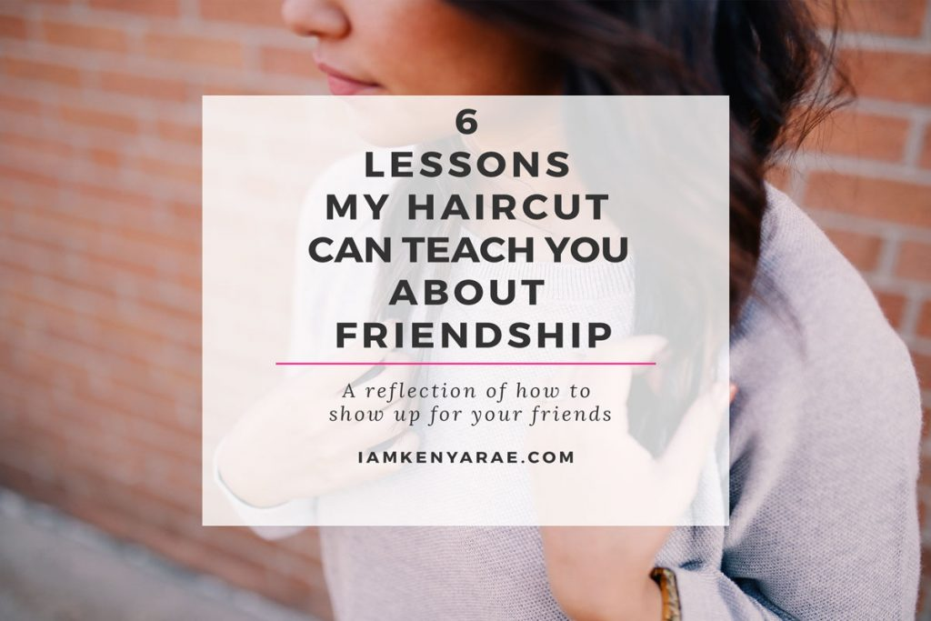 6 LESSONS MY HAIRCUT CAN TEACH YOU ABOUT FRIENDSHIP