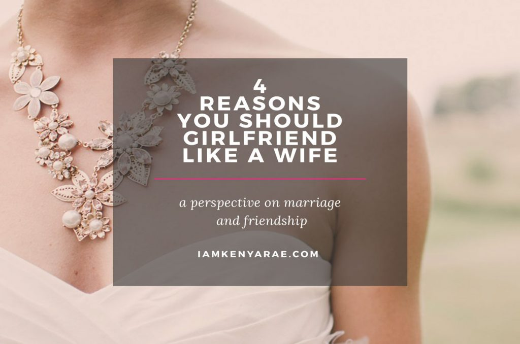 4 Reasons You Should Girlfriend Like a Wife
