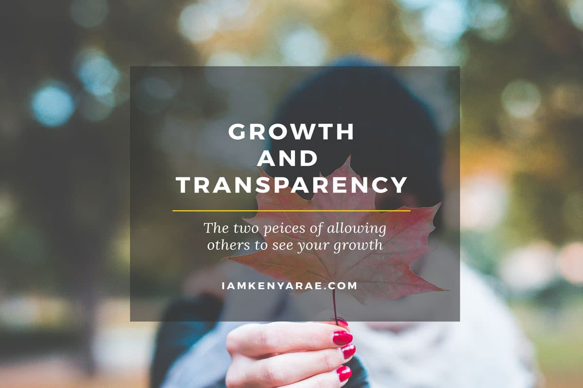 growth and transparency allowing others to se your growth