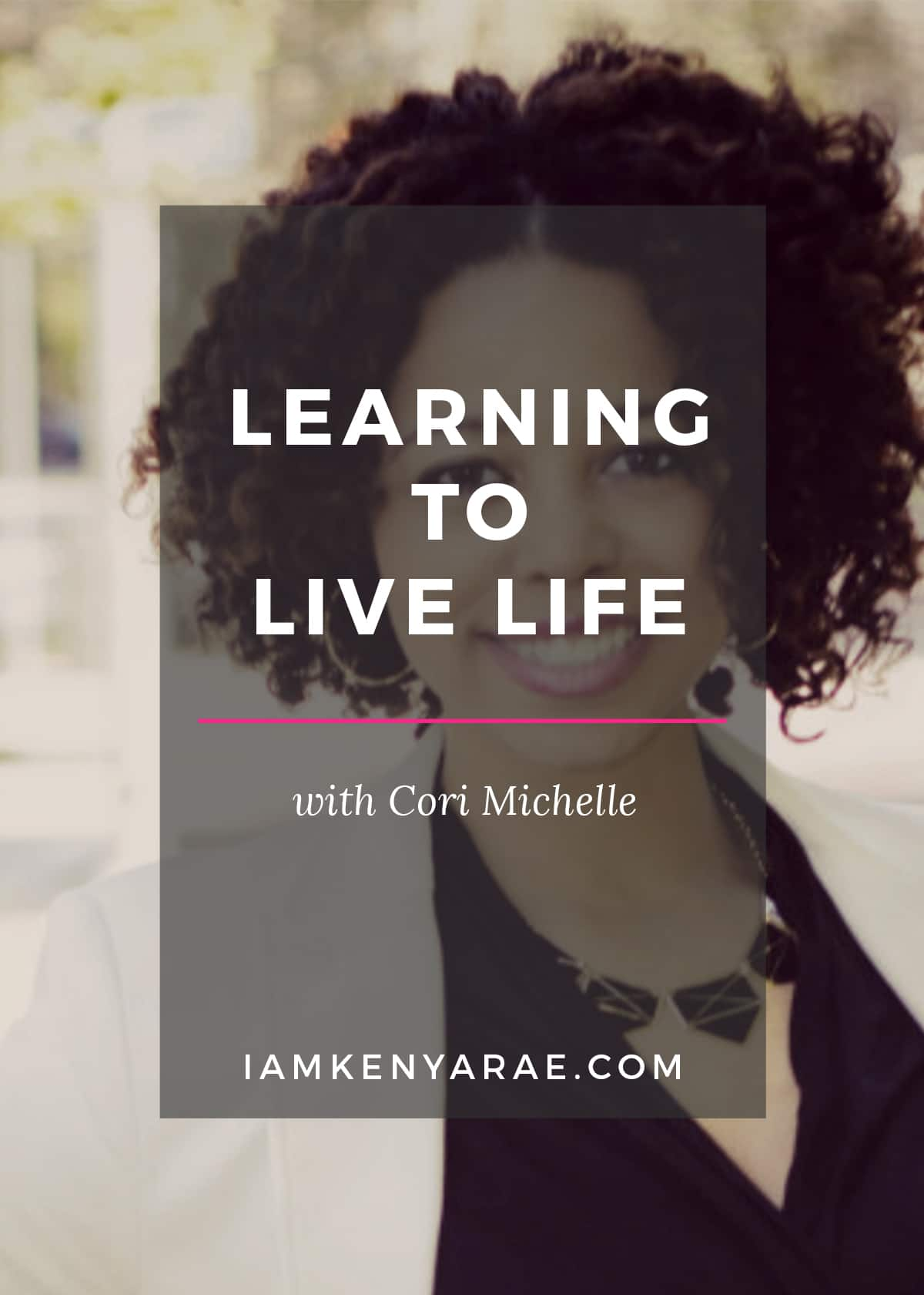 learning to live life cori michelle