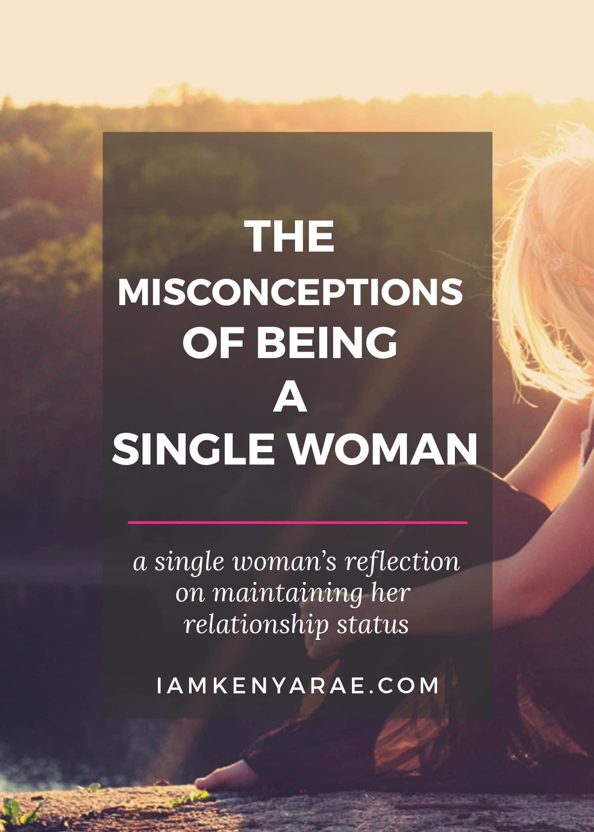 The Misconceptions of Being a Single Woman