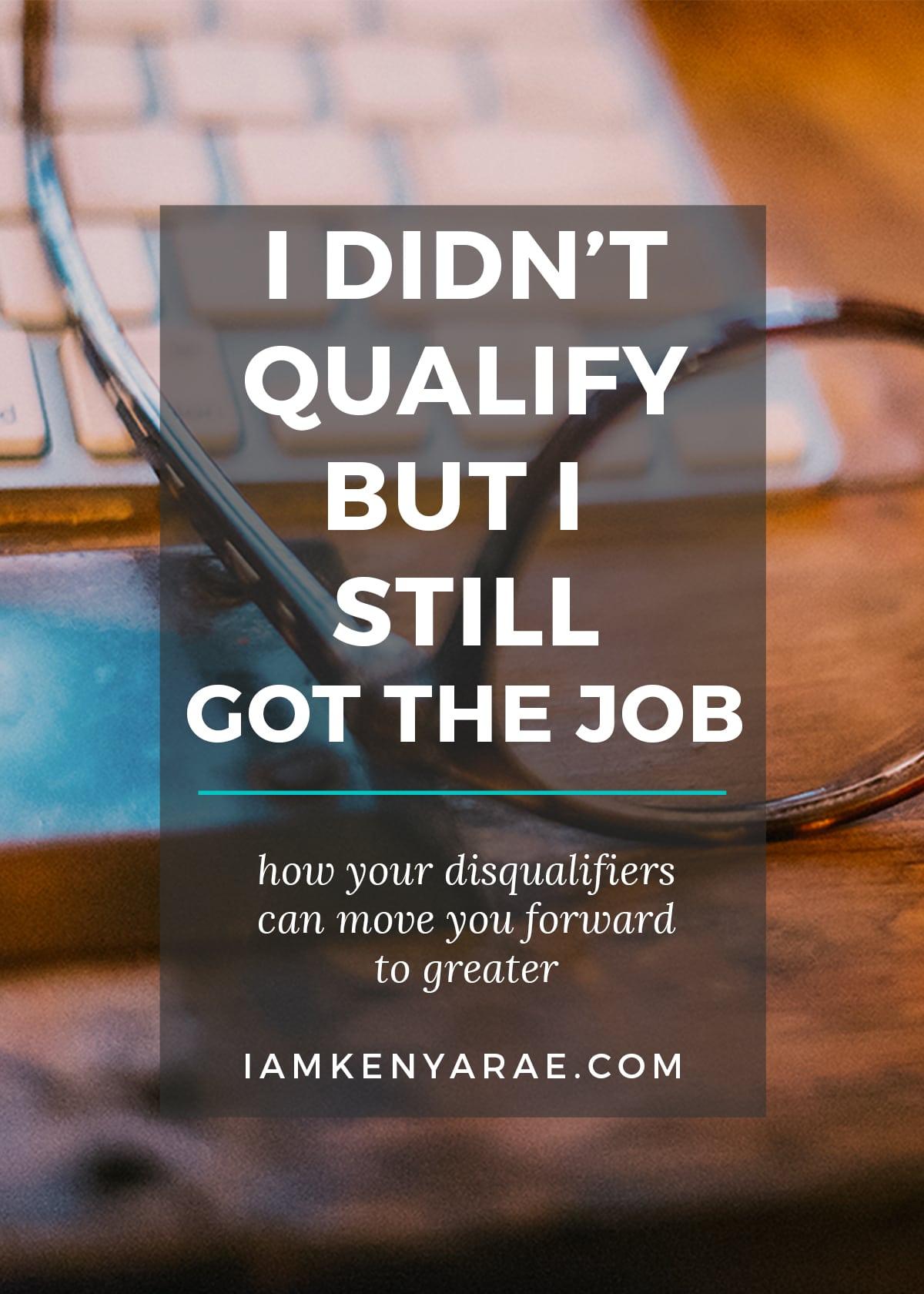 I didn't qualify and I still got the job