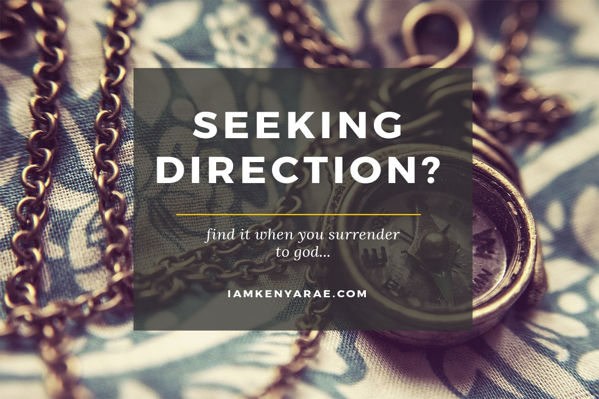 seeking direction, find it when you surrender to god