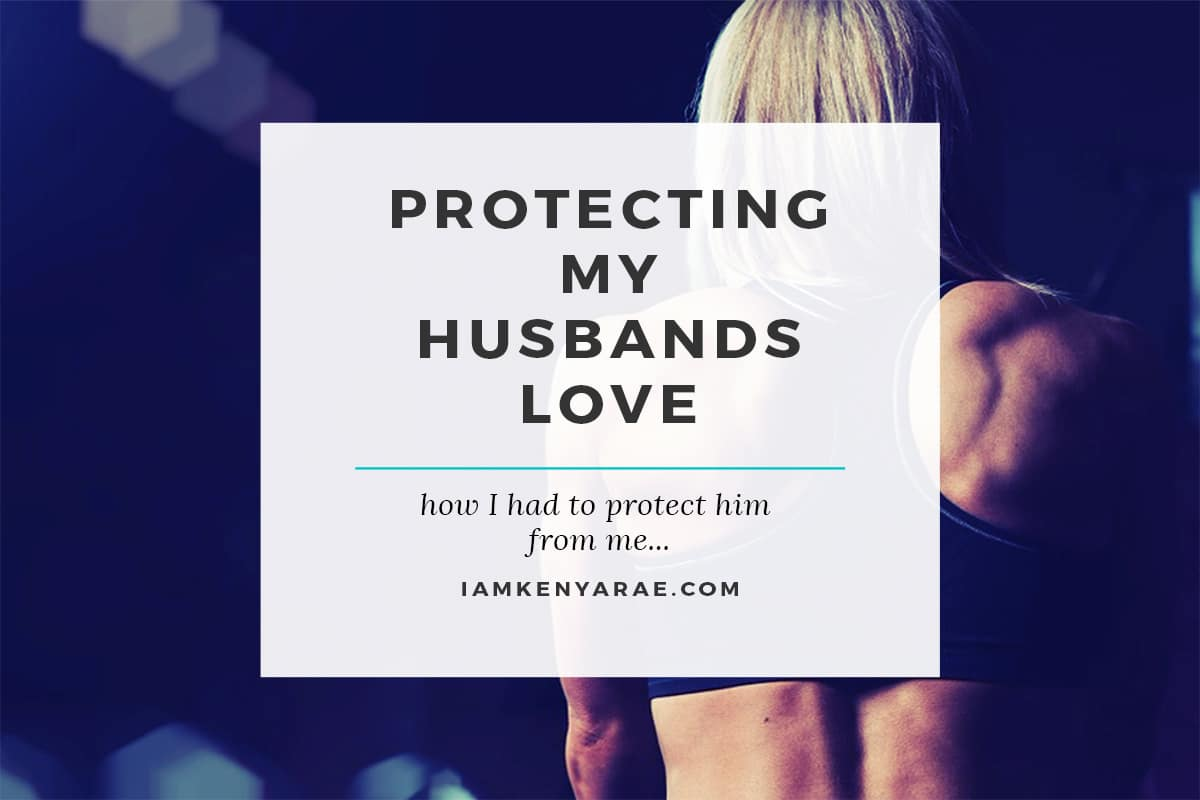 protecting my husbands love