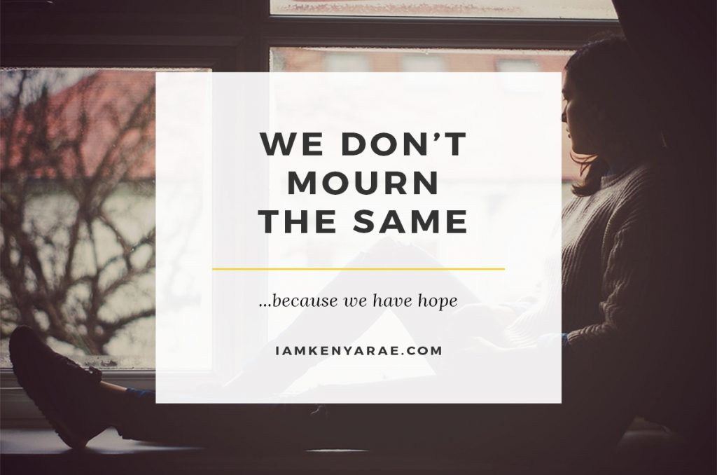 We don't mourn the same… we have HOPE!
