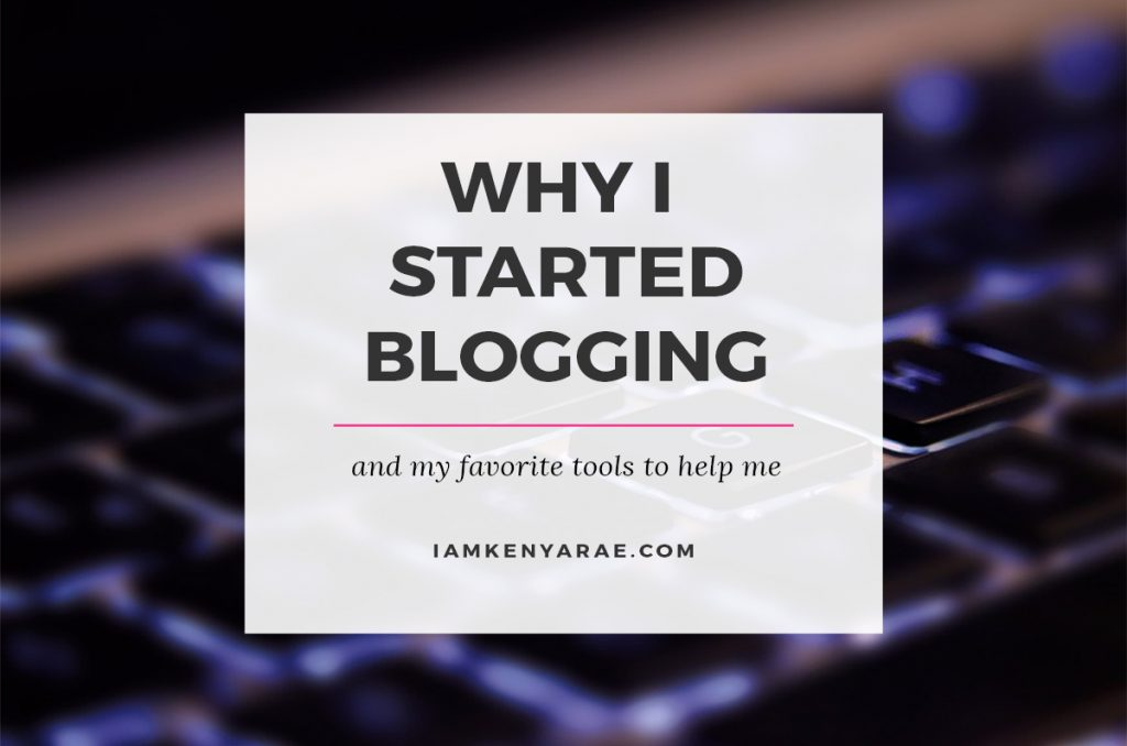 Why I started Blogging & the tools that help me make it happen!