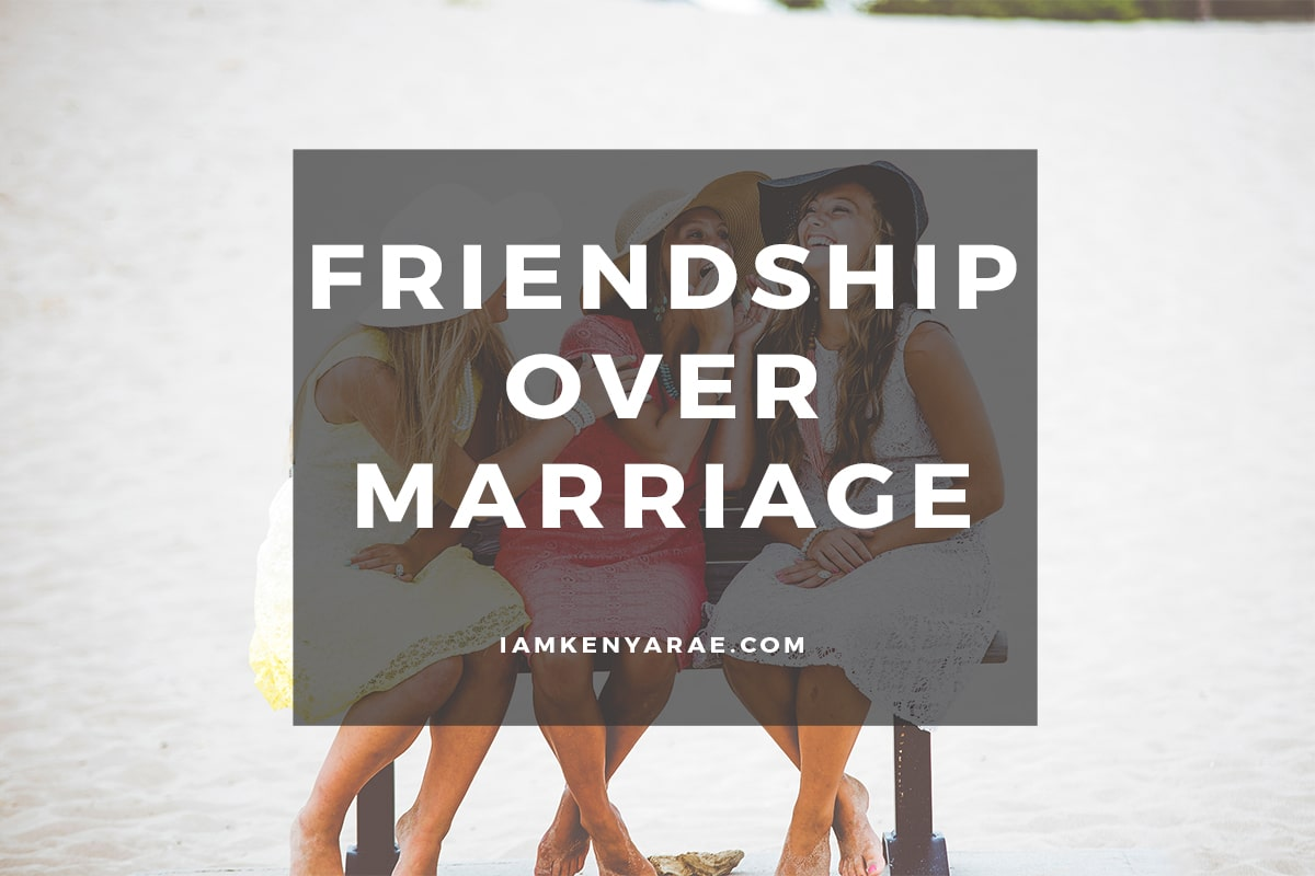 friendship over marriage