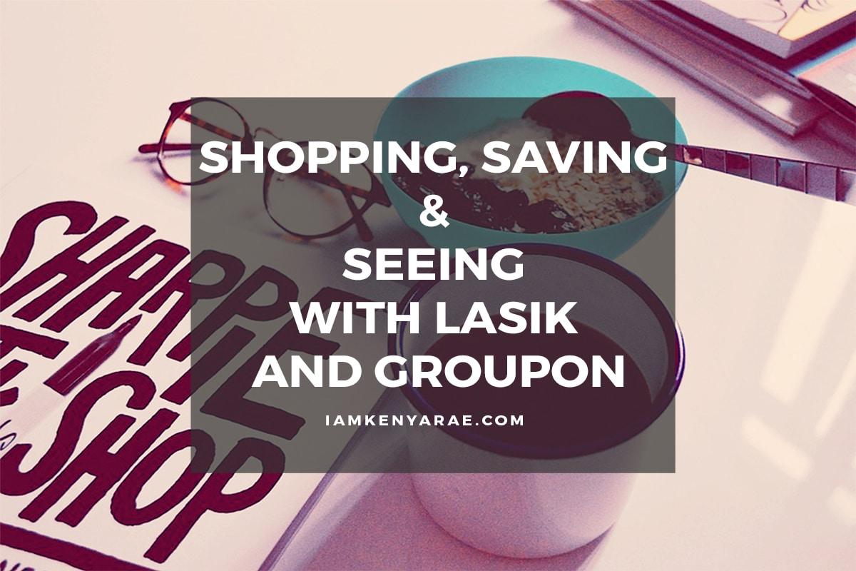 Shopping, Saving & Seeing with Lasik and Groupon