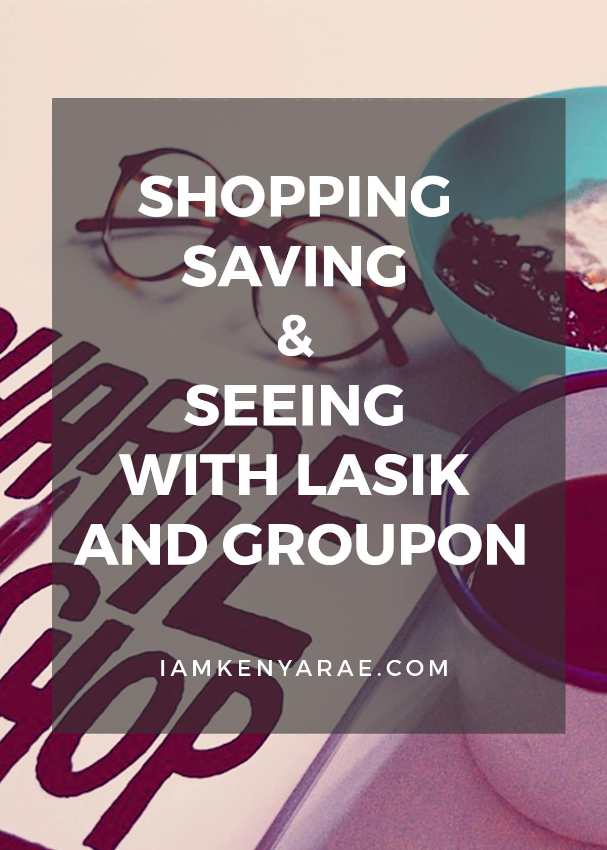 Shopping, Saving & Seeing with Lasik and Groupon