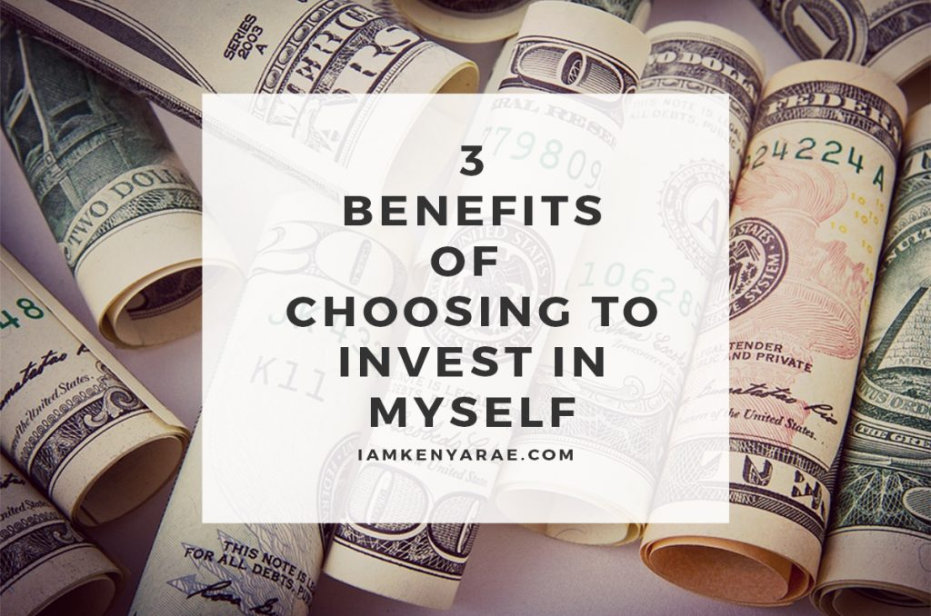 3 Benefits of Choosing to Invest in Myself