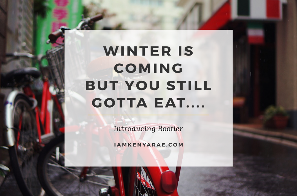 Winter Is Coming But You Still Gotta Eat…. Introducing Bootler