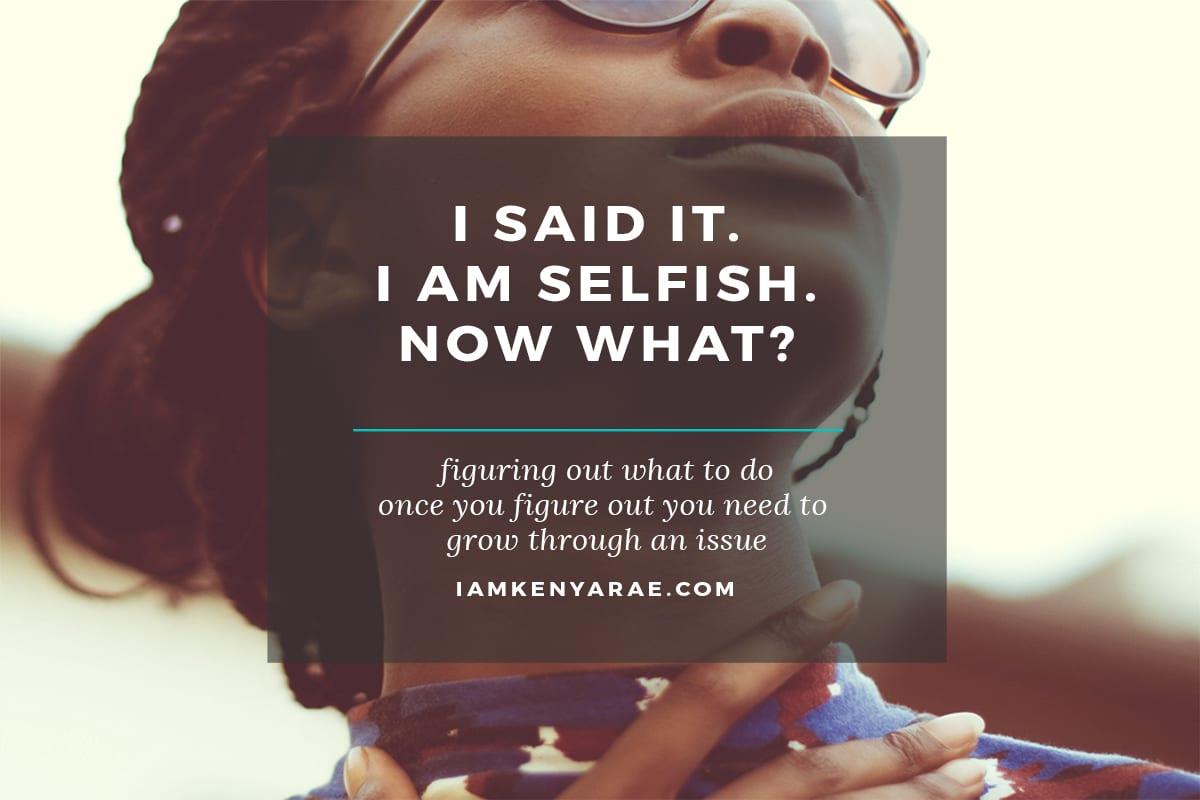Admitting I'm Selfish