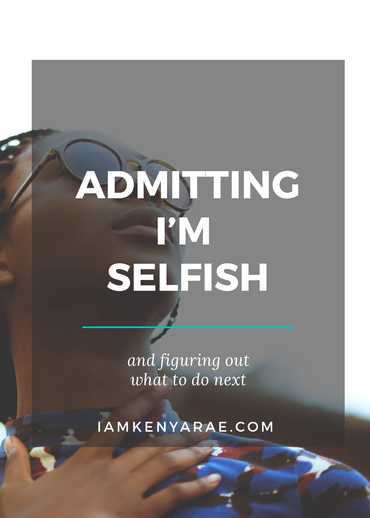 Admitting I'm Selfish