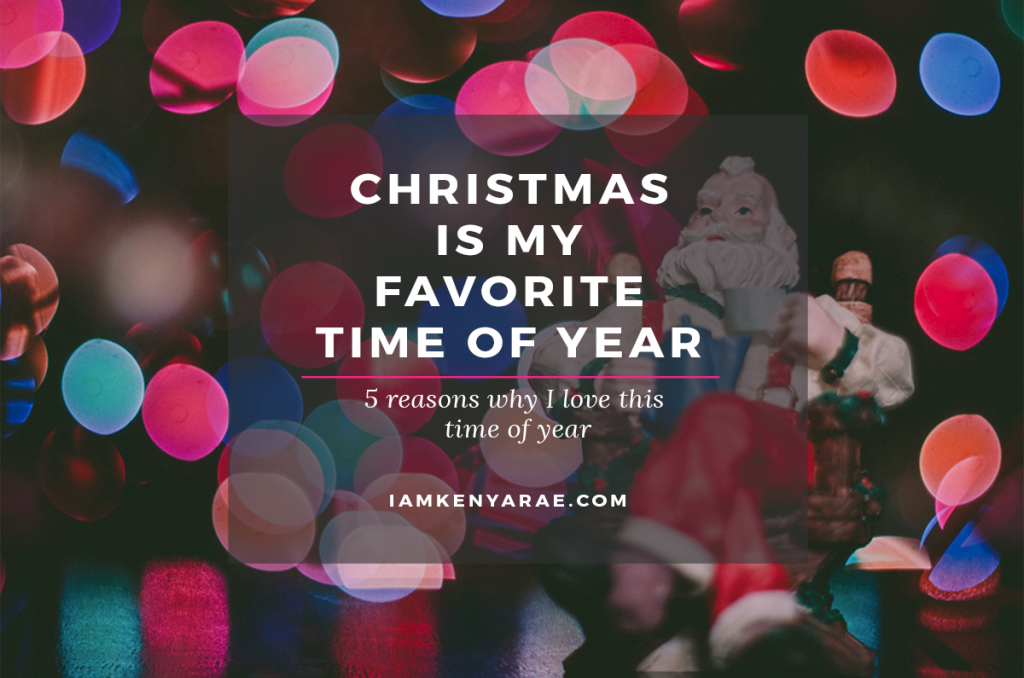5 Reasons Christmas Is My Favorite Time Of Year