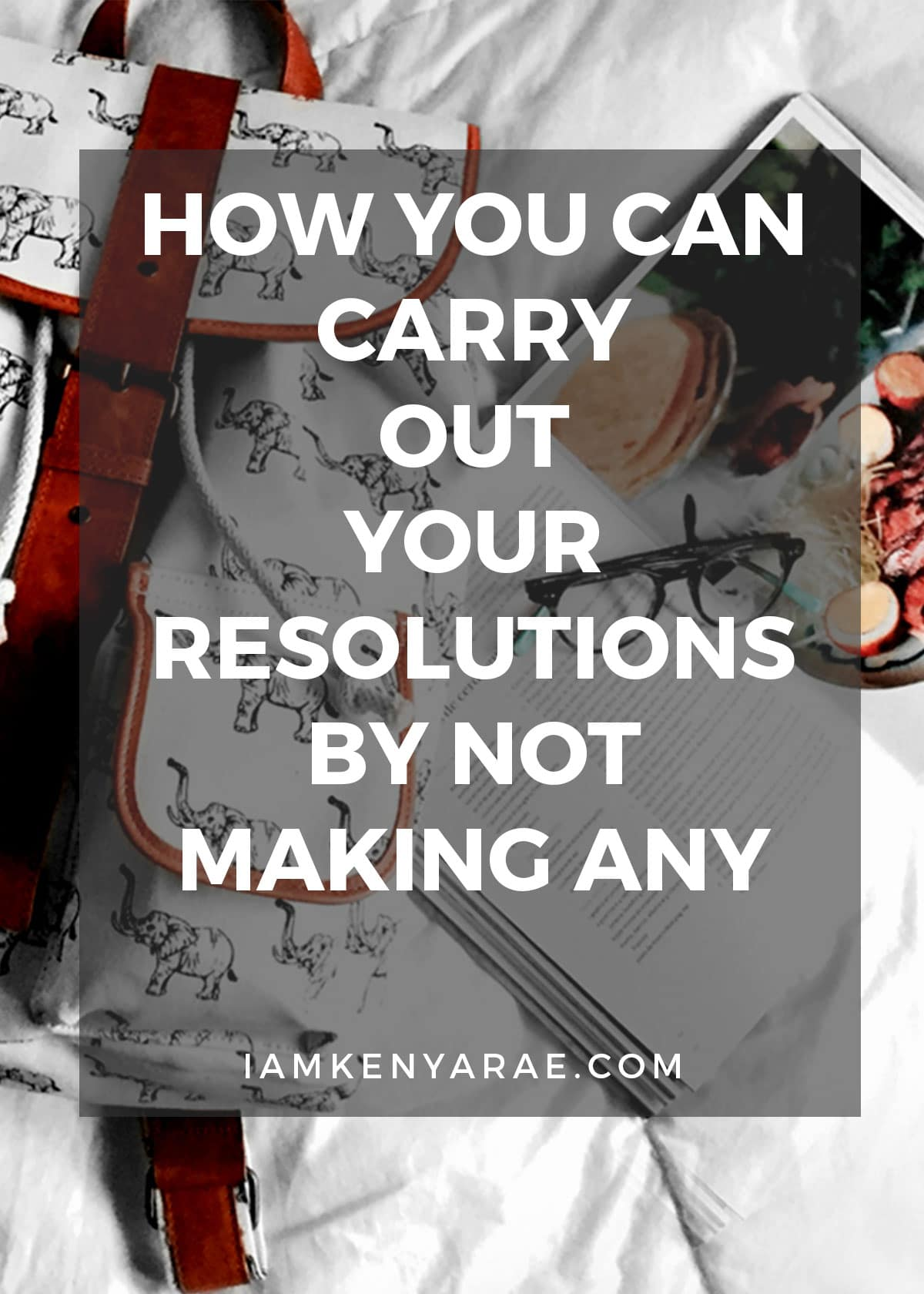 HOW YOU CAN CARRY OUT YOUR RESOLUTIONS FROM THE TOP OF THE YEAR