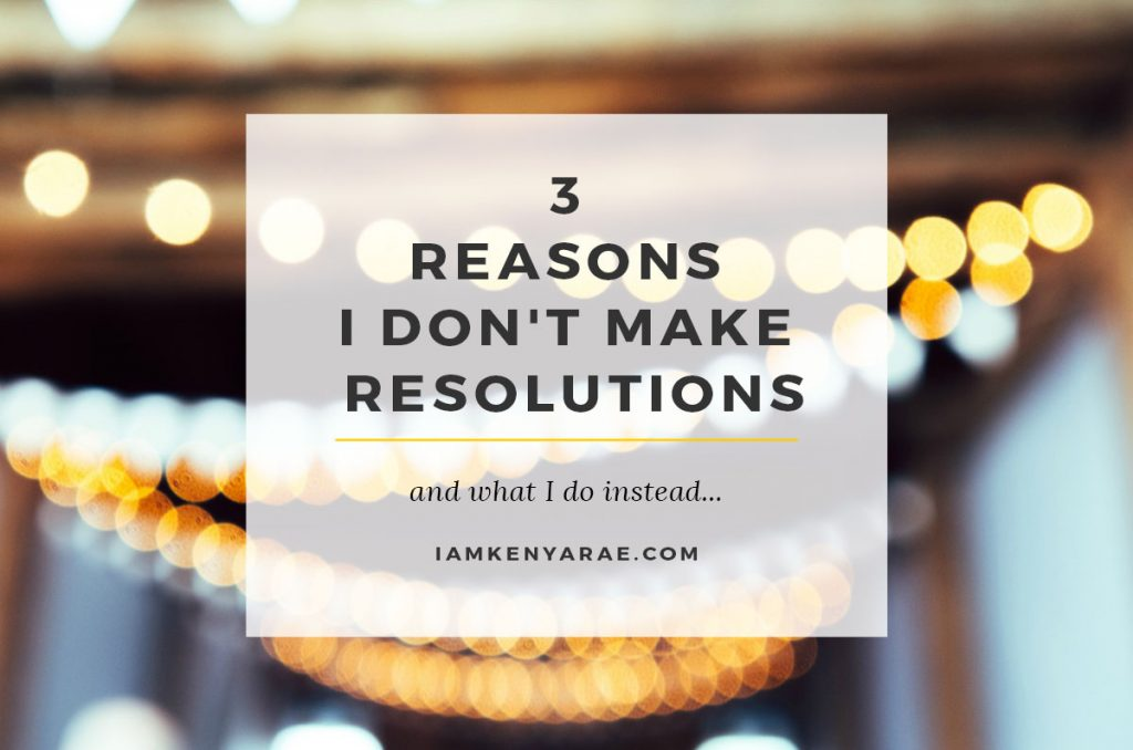 3 Reasons I Don't Make Resolutions