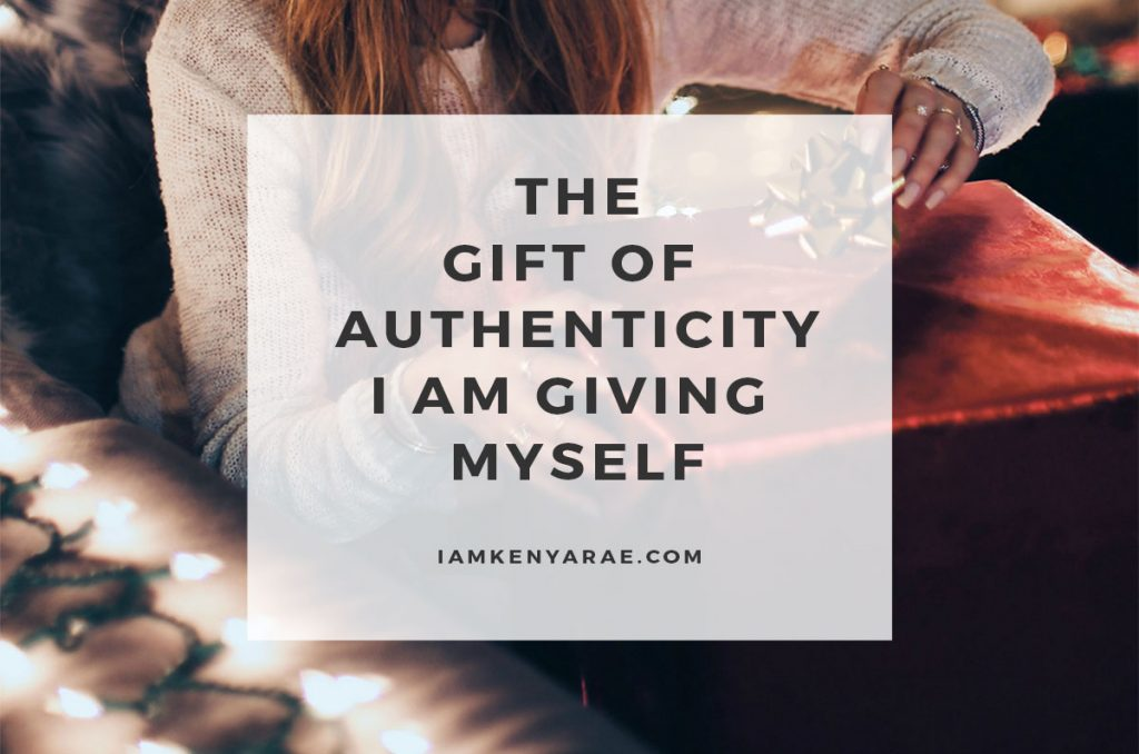Giving Myself [and You] the Gift of Authenticity