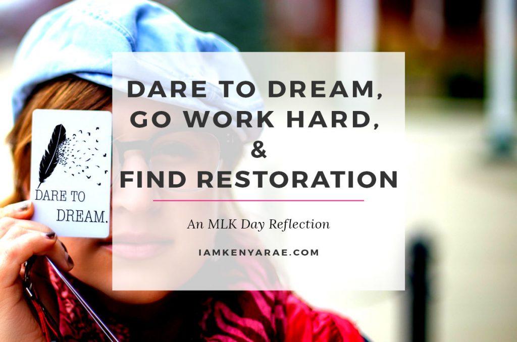 Dream, Work Hard, Be Restored