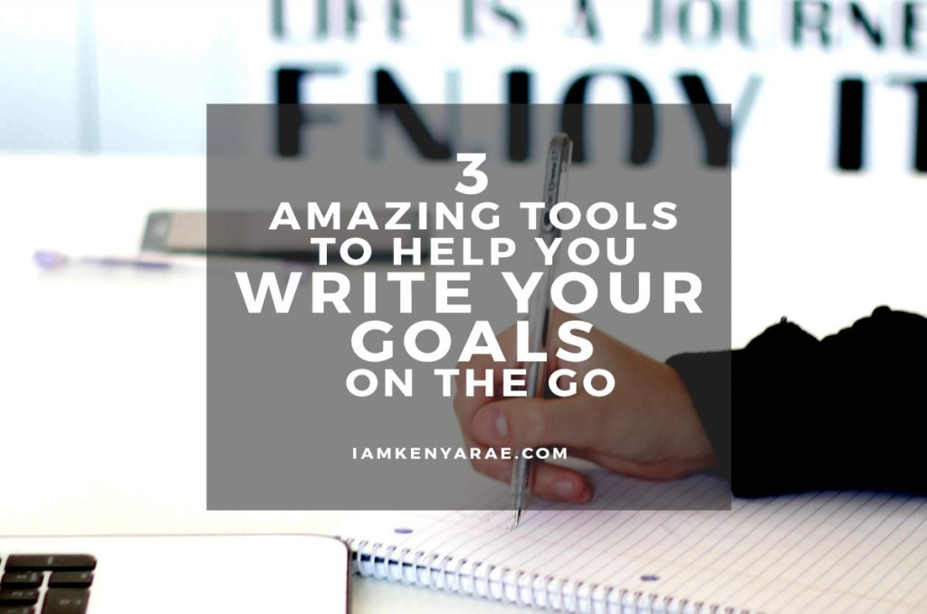 3 Amazing Tools To Help You Write Your Goals Down On The Go