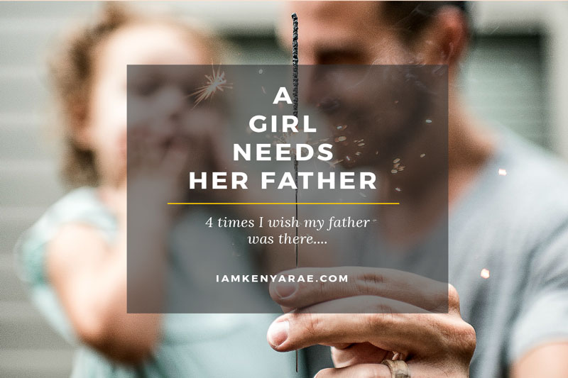 4 Life Moments A Girl Really Wishes Her Father Was There For