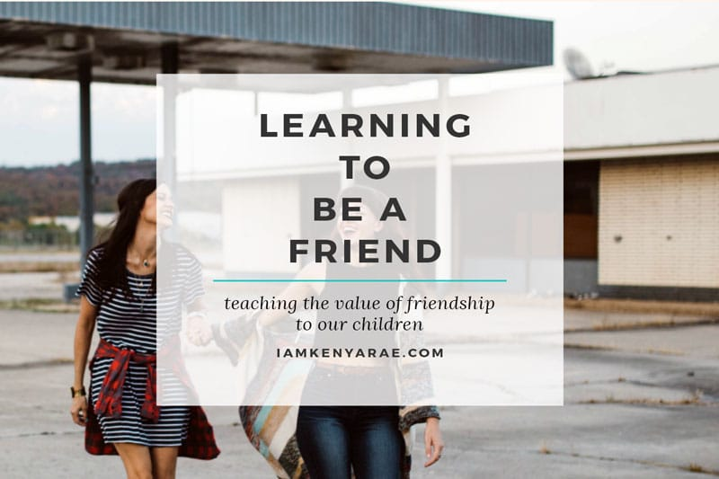 How To Be A Friend Can Be Learned, If We Teach It