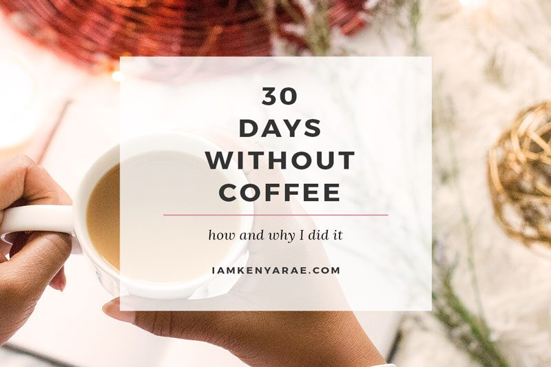 How and Why I Gave Up Coffee For a Full Month