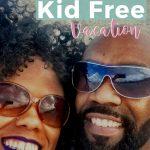 kid free vacation pinnable