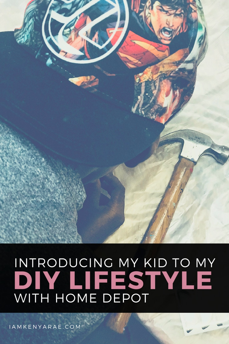 Introducing My DIY Lifestyle To My Kid With Home Depot We didn't plan it, but my family lives what I call a DIY lifestyle. And what I am realizing is that the lifestyle we choose to live, whatever it is, influences and affects the person that your children become. In some way.