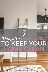 5 Things To Do Everyday To Keep Your Home Clean