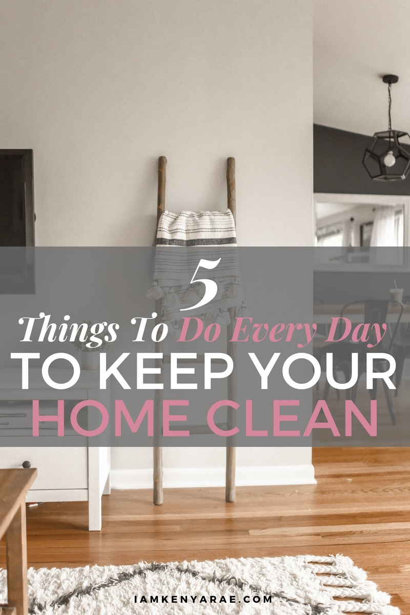 5 Things You Should Do Every Day to Keep Your Home Clean