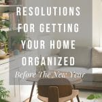 Get Your Home More Organized With These 5 Simple Steps Before The New Year