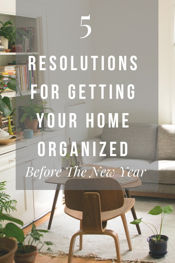 5 Resolutions for Getting Your Home Organized Before the New Year The biggest trick to keeping a clean home is getting your home organized.  The new year is always a good time to press the reset button and vow to do better. #homeorganization #newyearsresolutions #organization #organizedhome #howtoorganizeyourhome