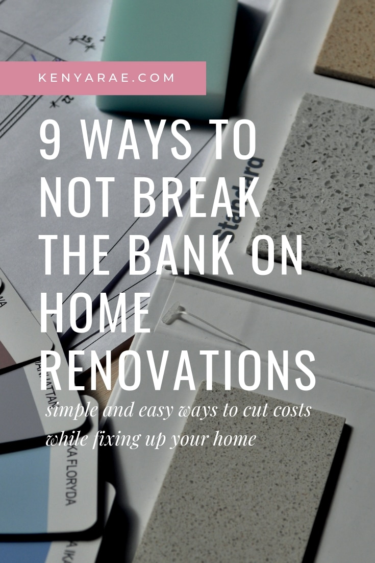 9 WAYS TO NOT BREAK THE BANK ON HOME RENOVATIONS